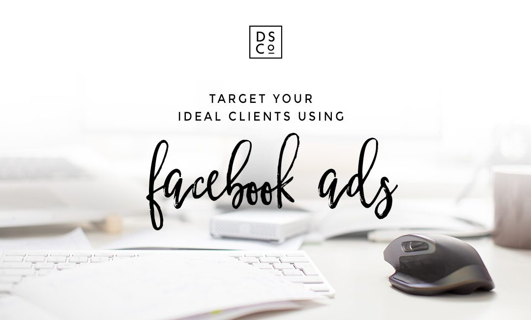Facebook Ads – How To Target Your Ideal Clients