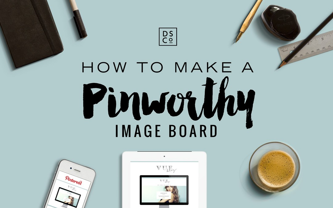 HOW TO CREATE A PINWORTHY IMAGE FOR YOUR BUSINESS