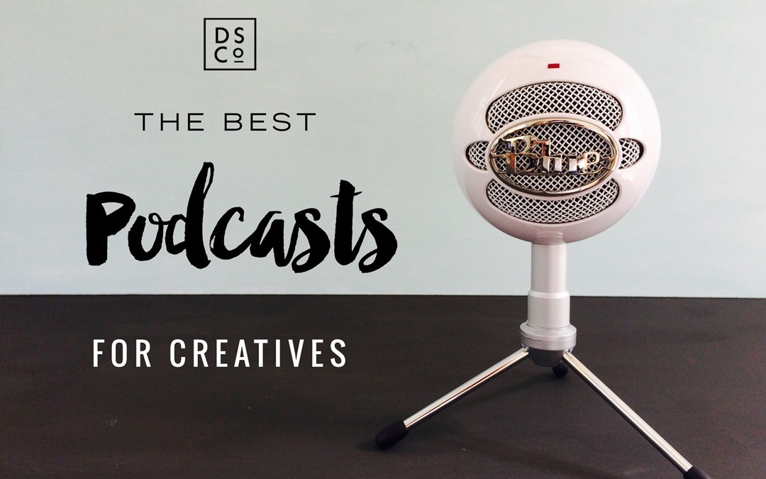 THE BEST PODCASTS FOR CREATIVES