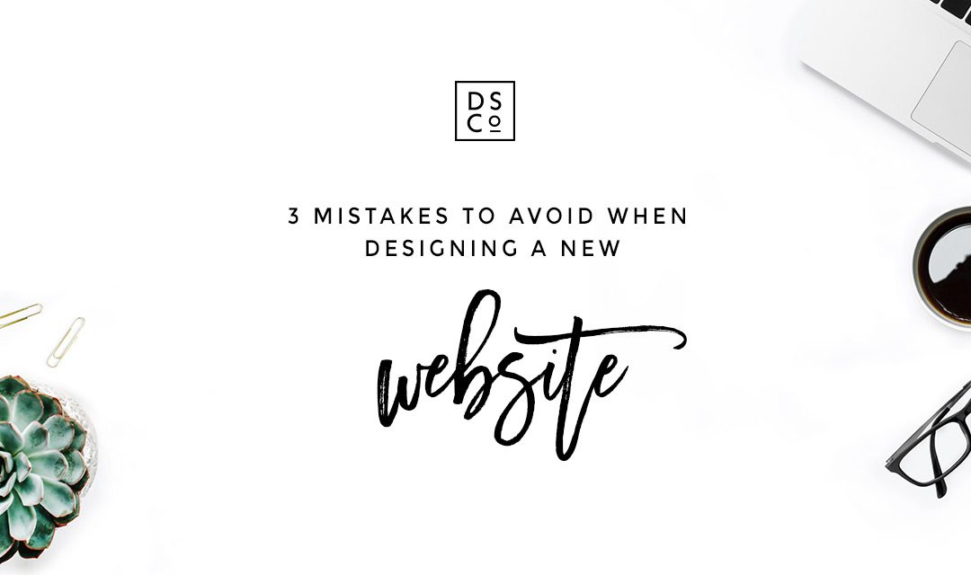 3 Mistakes To Avoid When Designing A New Website